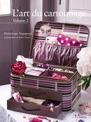 L'art du cartonnage, Vol. 2 Inédite, 2012 27 modèles décoratifs pour réaliser en carton des boîtes, des plateaux, des paniers, etc.