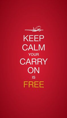 Southwest Airlines...Keep Calm Your Carry On is Free!
