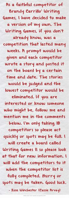 READ THE DESCRIPTION !!!Thank you. And full credit goes to @TheBookaholic for the idea. <<< a friend of mine is doing a similar competition to the one I had running. If you would like to join, look at my account and go to the board titled The Writing Games. Then comment on the most recent pin that looks like this one. I'll also tag her in the comments.