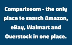 Why Comparizoom reason number 64 on Monday, March 31, 2014 --- Comparizoom - the only place to search Amazon, eBay, Walmart and Overstock in one place