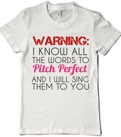 WARNING: I KNOW ALL THE WORDS TO PITCH PERFECT AND I WILL SING THEM TO YOU - glamfoxx.com - Skreened T-shirts, Organic Shirts, Hoodies, Kids...