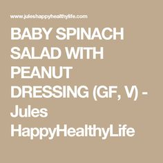 BABY SPINACH SALAD WITH PEANUT DRESSING (GF, V) - Jules HappyHealthyLife