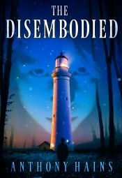 The Disembodied by Anthony Hains - OnlineBookClub.org Book of the Day! @anthonyhains @OnlineBookClub