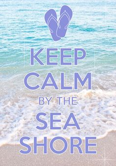 keep calm by the seashore / created with Keep Calm and Carry On for iOS…