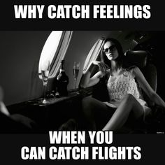 Why Catch Feelings when you can catch flights?
