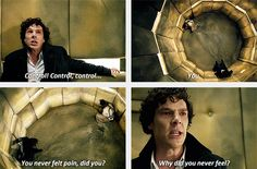 "You always feel it Sherlock Me-""But you don't have to fear it......."""