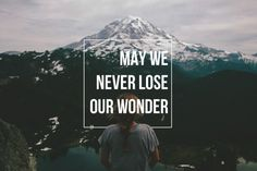 May We Never Lose Our Wonder