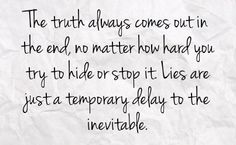 the truth always comes out :)