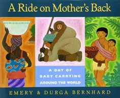 A Ride on Mother's Back: A Day of Baby Carrying around the World by Emery Bernhard,http://www.amazon.com/dp/0152008705/ref=cm_sw_r_pi_dp_6fSAtb0REFV0X5BG