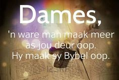 Afrikaans a # real man opens his Bible Jesus Quotes, True Quotes, True Sayings, Qoutes, Afrikaanse Quotes, Special Words, All That Matters, Proverbs 31, Daily Motivation