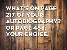 Love this writing prompt-- what's on page 217 of your autobiography?