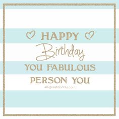 Happy Birthday You Fabulous Person You. | all-greatquotes.com #HappyBirthday #BirthdayWishes