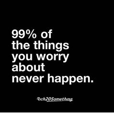 So quit worrying so much. Smile more 😊