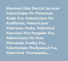 Sherman Oaks Electric Services #electricians #in #sherman #oaks #ca, #electricians #in #california, #electricians #sherman #oaks, #electrical #services #los #angeles #ca, #electricians #in #san #fernando #valley #ca, #electricians #hollywood #ca, #electrical #companies, #electrical #contractors, #electric, #electrical #repairs, #emergency #electrical #services, #bel #air #electrician, #rewiring, #wiring, #re-wiring, #ceiling #fan #installation, #circuit #breakers, #lighting, #switches…