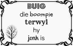 Praat Afrikaans of. Wise Quotes, Qoutes, Funny Quotes, Afrikaans Language, Afrikaanse Quotes, Wishes Images, Day Wishes, Funny Love, Idioms