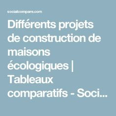 Différents projets de construction de maisons écologiques   Tableaux comparatifs - SocialCompare