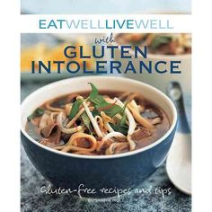 Eat Well, Live Well with Gluten Intolerance: Gluten-Free Recipes and Tips   Healthy Eating Delicious Recipes $12.95