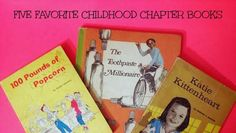 The Toothpaste Millionaire, Katie Kittenheart, and 100 Pounds of Popcorn were three of my five favorite childhood chapter books.  What were the others and why did I enjoy these so much?