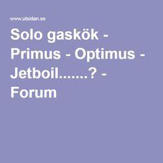 Solo gaskök - Primus - Optimus - Jetboil.......? - Forum