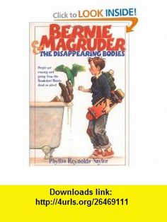 Bernie Magruder and the Disappearing Bodies (9780689841279) Phyllis Reynolds Naylor , ISBN-10: 0689841272  , ISBN-13: 978-0689841279 ,  , tutorials , pdf , ebook , torrent , downloads , rapidshare , filesonic , hotfile , megaupload , fileserve