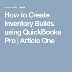 How to Create Inventory Builds using QuickBooks Pro | Article One