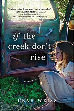 If the Creek Don't Rise: A Novel by Leah Weiss https://smile.amazon.com/dp/1492647454/ref=cm_sw_r_pi_dp_x_l7YczbBB35SMV