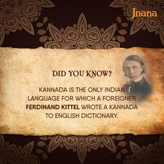Considered as one of the oldest languages in India, Kannada has its roots sunk into history way beyond the boundaries of the Indian subcontinent. Rev Ferdinand Kittel, a renowned missionary and lexicographer was the first and only foreigner to have compiled a Kannada to English dictionary in 1894. Also having authored books on Kannada grammar and a Kannada newspaper, 'Mangalooru Samachara', his contribution to the Kannada language remains monumental till date. Indian R, Kannada Language, Love Your Parents, In Kannada, English Dictionaries, Sanskrit, Ferdinand, One And Only, Languages