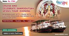 CRUISE AND CELEBRATE-SHARODUTSAV VESSEL TOUR -EVENING  NEW BABUGHAT JETTY-CRUISE WITH CULTURAL PROGRAM AND DINNER-NEW BABUGHAT JETTY