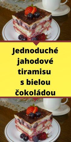 Jednoduché jahodové tiramisu s bielou čokoládou Tiramisu, French Toast, Breakfast, Morning Coffee, Tiramisu Cake