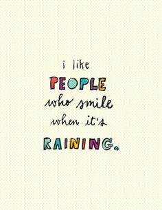 ....and Spiritually Speaking: Smile in the Rain In my family a rainy, foggy, cloudy, not bright sunshiny day is a soft day, a pillow day, a family day, a day for reading, music, love, for sweet kindness. Use the rainy days. They're there for a reason. ;-)