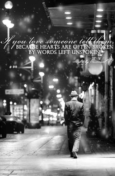 'If you love someone, tell them. Because hearts are often broken by words left unspoken'