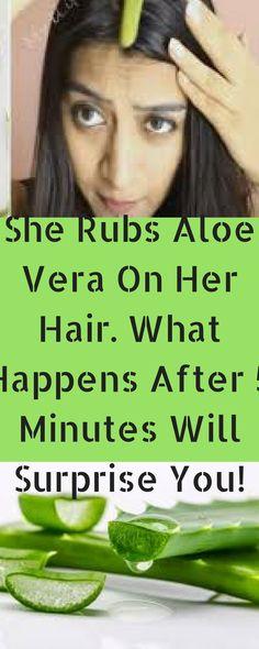 /rubs-aloe-vera-hair-happens-5-minutes-will-surprise/