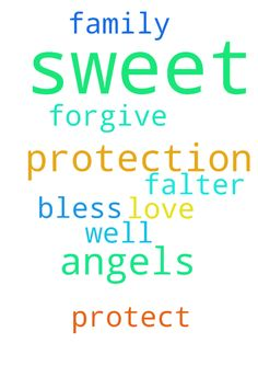 I pray for protection Lord! From all of my sweet angels! - I pray for protection Lord From all of my sweet angels Amen I love you My sweet, Jesus Amen Protect, and bless my family as well Amen Forgive me, when I falter Amen Posted at: https://prayerrequest.com/t/zIR #pray #prayer #request #prayerrequest