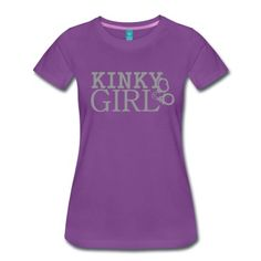 Be a Kinky Girl! Not only for Grey Fans! #FiftyShades #ChristianGrey #AnastasiaSteele #ELJames #kinky #KinkyGirl #fun #merchandise #tees #FiftyShadesShirts #T-Shirts #Shirts #Gifts #fan #support