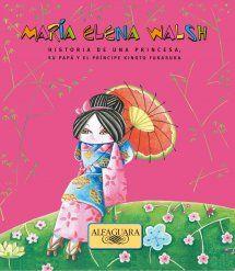 Historia de una princesa, su papá y el príncipe Kinoto Fukasuka  Ilustradora: Carolina Farías  Alfaguara Infantil