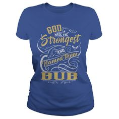 BUB shirt. God made the strongest and named them BUB - BUB T Shirt, BUB Hoodie, BUB Family, BUB Tee, BUB Name, BUB bestseller #gift #ideas #Popular #Everything #Videos #Shop #Animals #pets #Architecture #Art #Cars #motorcycles #Celebrities #DIY #crafts #Design #Education #Entertainment #Food #drink #Gardening #Geek #Hair #beauty #Health #fitness #History #Holidays #events #Home decor #Humor #Illustrations #posters #Kids #parenting #Men #Outdoors #Photography #Products #Quotes #Science…