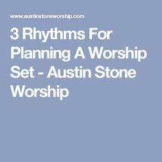 3 Rhythms For Planning A Worship Set - Austin Stone Worship