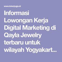 Informasi Lowongan Kerja Digital Marketing di Qayla Jewelry terbaru untuk wilayah Yogyakarta. Loker Digital Marketing di Qayla Jewelry membutuhkan lulusan D3, S1 untuk bekerja secara Full Time.