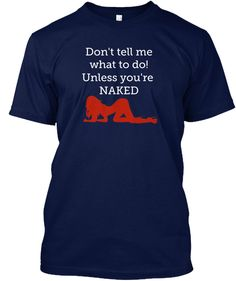 Discover Get Naked T-Shirt from Black Sheep, a custom product made just for you by Teespring. Unless You're Naked Black Sheep, Shirt Ideas, Kinky, Naked, Mens Tops, T Shirt, Fashion, Supreme T Shirt, Moda