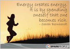 Energy creates energy.  It is by spending oneself that one becomes rich.