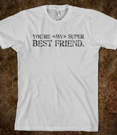 You're *my* Super Best Friend.