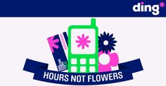 Send hours not flowers - Visit the ding* promotions page for the best international top-up deals - https://www.ding.com/promotions
