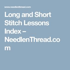 Long and Short Stitch Lessons Index – NeedlenThread.com