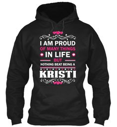 Proud Of Being A Kristi ! Black Sweatshirt Front