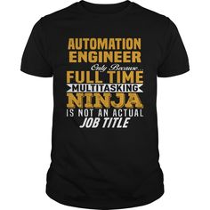 AUTOMATION ENGINEER ONLY BECAUSE FULL TIME MULTI TASKING NINJA IS NOT AN ACTUAL JOB TITLE T-SHIRT, HOODIE==►►CLICK TO ORDER SHIRT NOW #automation #engineer #CareerTshirt #Careershirt #SunfrogTshirts #Sunfrogshirts #shirts #tshirt #tshirts #hoodies #hoodie #sweatshirt #fashion #style