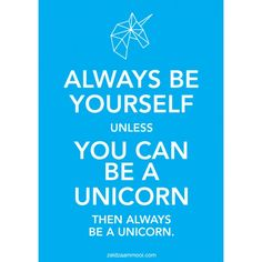 Propaganda poster Always be yourself unless you can be a unicorn