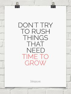 Don't try  to rush things that need  time to grow #282696