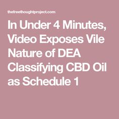 In Under 4 Minutes, Video Exposes Vile Nature of DEA Classifying CBD Oil as Schedule 1