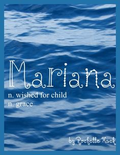 Baby Girl Name: Mariana. Meaning: Wished for Child; Grace. Origin: Latin; Italian; Romanian. http://www.pinterest.com/vintagedaydream/baby-names/