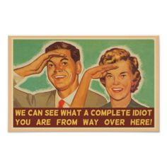Fucktard Patrol - I salute you! Vintage Humor, Retro Humor, Vintage Ads, Vintage Prints, Funny Quotes, Funny Memes, Hilarious, Idiot Quotes, Blunt Cards